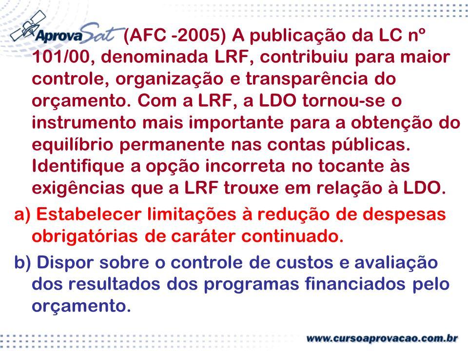 (AFC -2005) A publicação da LC nº 101/00, denominada LRF, contribuiu para maior controle, organização e transparência do orçamento.