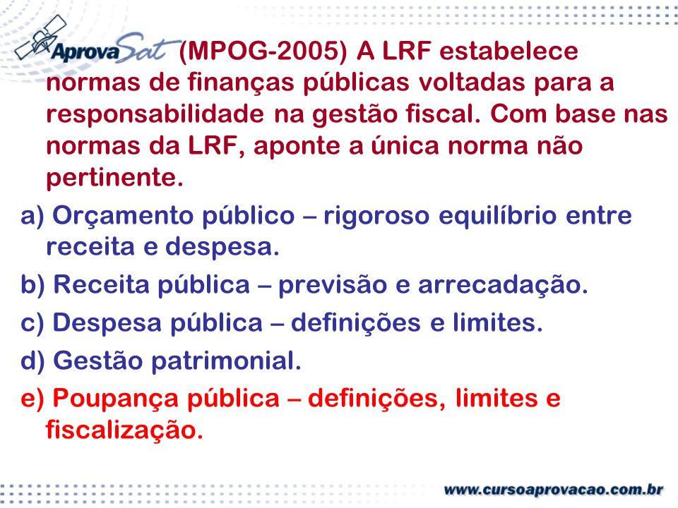 (MPOG-2005) A LRF estabelece normas de finanças públicas voltadas para a responsabilidade na gestão fiscal.