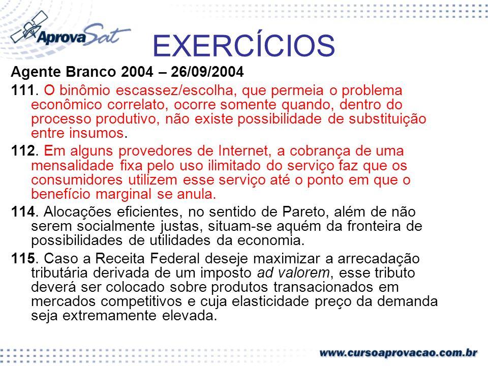 EXERCÍCIOS Agente Branco 2004 – 26/09/2004 111. O binômio escassez/escolha, que permeia o problema econômico correlato, ocorre somente quando, dentro