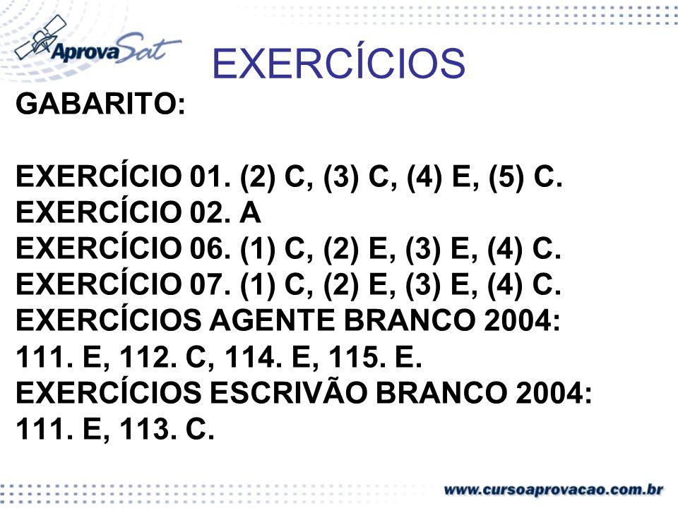 EXERCÍCIOS GABARITO: EXERCÍCIO 01. (2) C, (3) C, (4) E, (5) C. EXERCÍCIO 02. A EXERCÍCIO 06. (1) C, (2) E, (3) E, (4) C. EXERCÍCIO 07. (1) C, (2) E, (