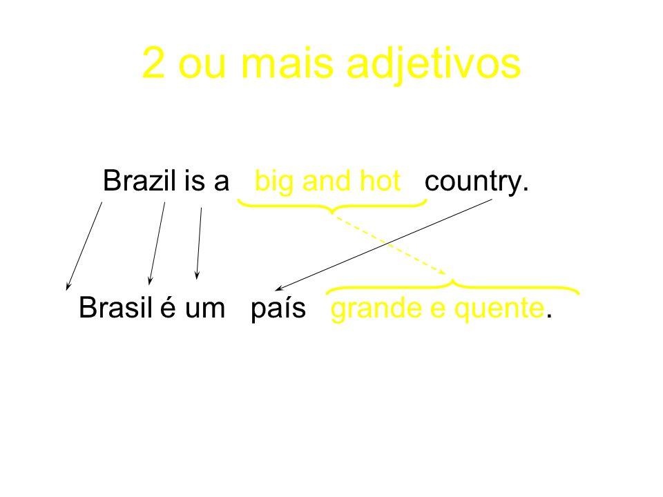 2 ou mais adjetivos Brazil is a big and hot country. Brasil é um país grande e quente.