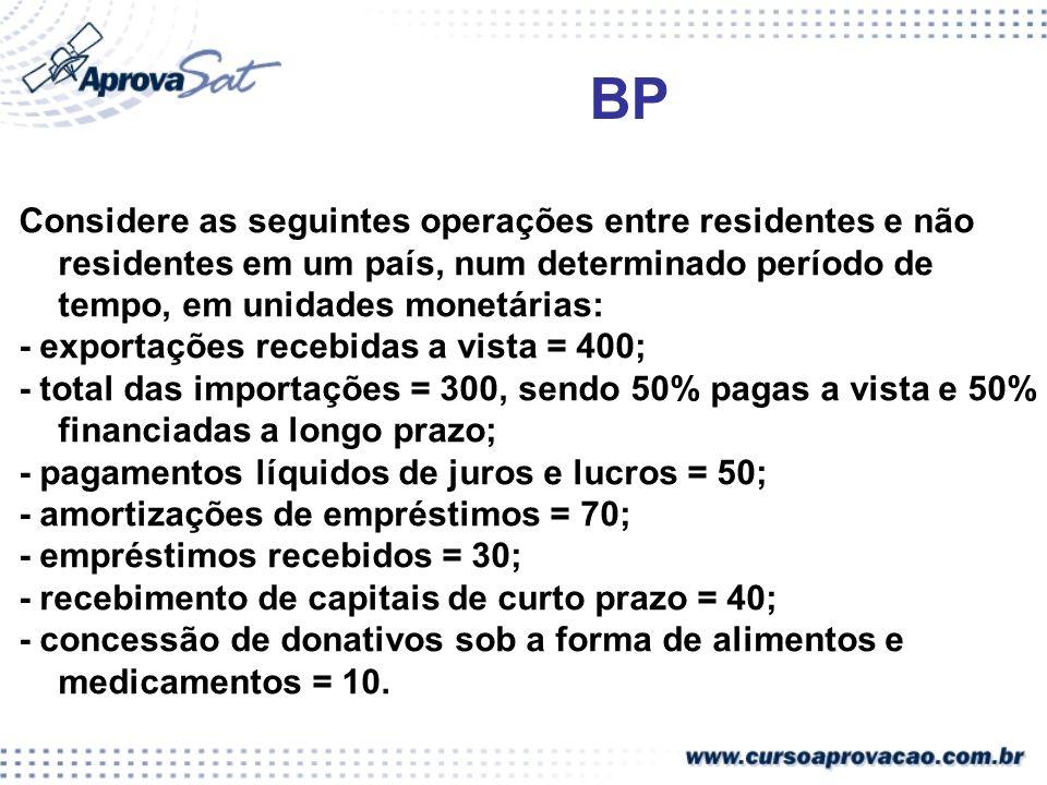 BP Considere as seguintes operações entre residentes e não residentes em um país, num determinado período de tempo, em unidades monetárias: - exportaç