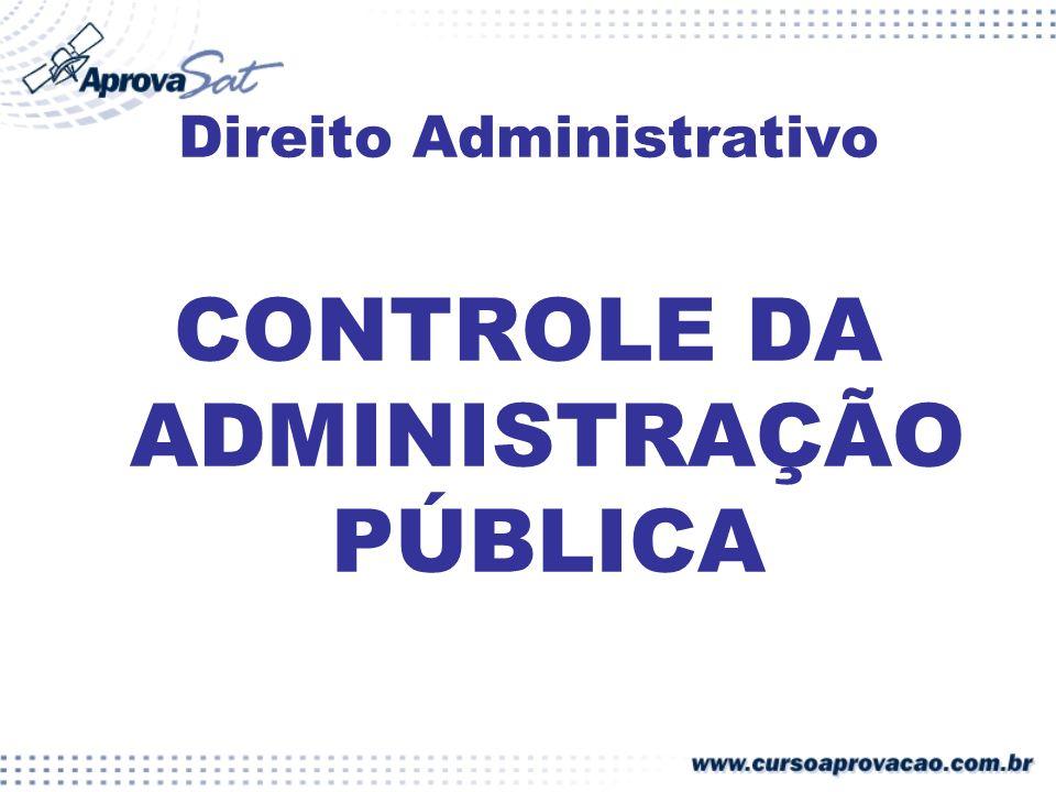 Direito Administrativo CONTROLE DA ADMINISTRAÇÃO PÚBLICA