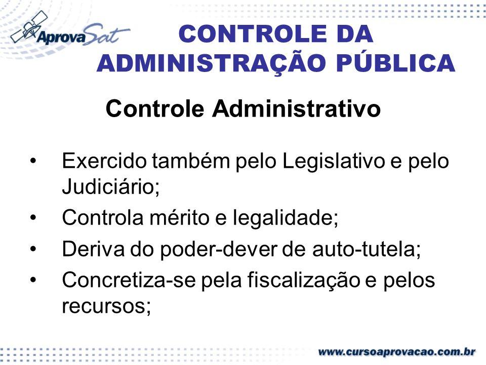 CONTROLE DA ADMINISTRAÇÃO PÚBLICA Controle Administrativo Exercido também pelo Legislativo e pelo Judiciário; Controla mérito e legalidade; Deriva do