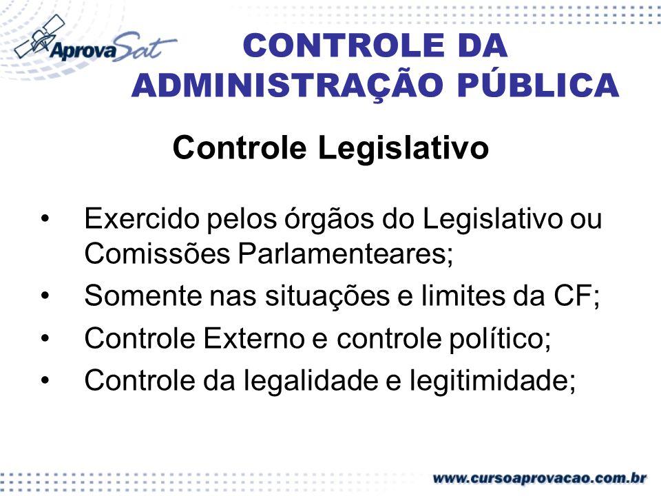 CONTROLE DA ADMINISTRAÇÃO PÚBLICA Controle Legislativo Exercido pelos órgãos do Legislativo ou Comissões Parlamenteares; Somente nas situações e limit