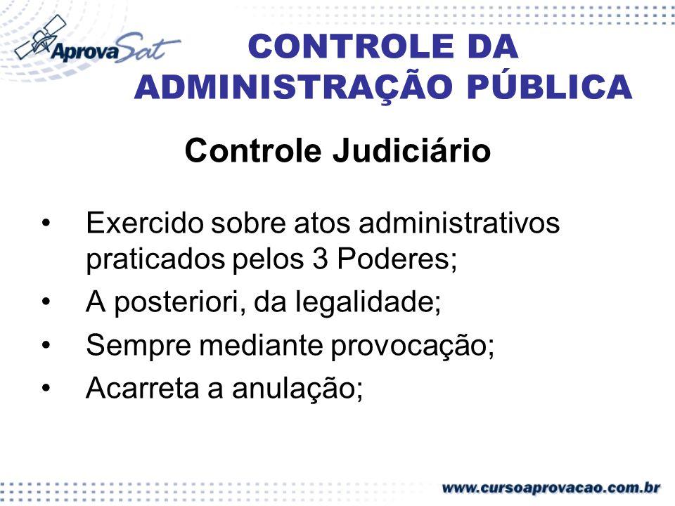 CONTROLE DA ADMINISTRAÇÃO PÚBLICA Controle Judiciário Exercido sobre atos administrativos praticados pelos 3 Poderes; A posteriori, da legalidade; Sem