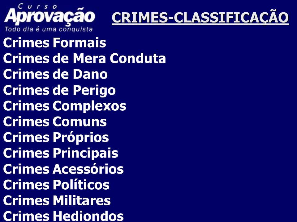 CRIMES-CLASSIFICAÇÃO Crimes Formais Crimes de Mera Conduta Crimes de Dano Crimes de Perigo Crimes Complexos Crimes Comuns Crimes Próprios Crimes Princ