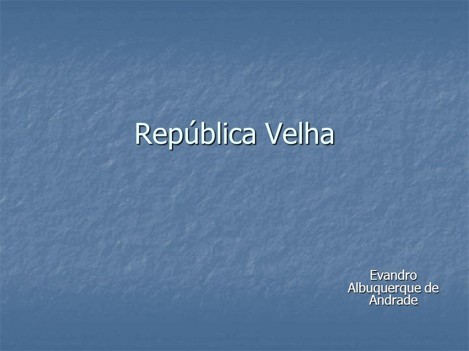 República Velha Evandro Albuquerque de Andrade