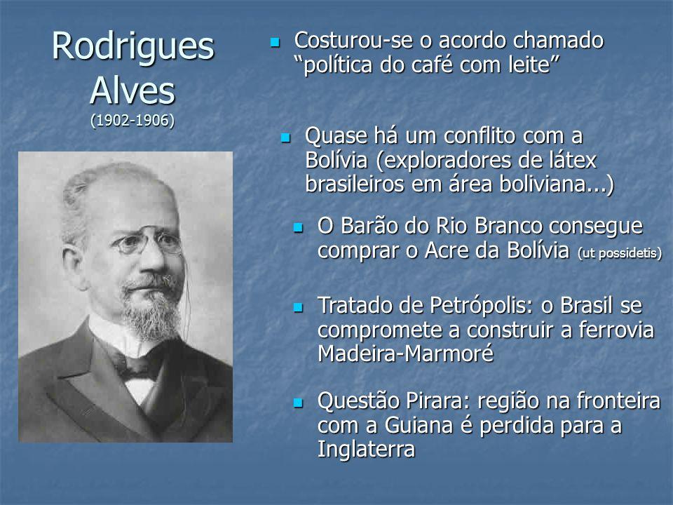 Rodrigues Alves (1902-1906) Costurou-se o acordo chamado política do café com leite Costurou-se o acordo chamado política do café com leite Quase há u