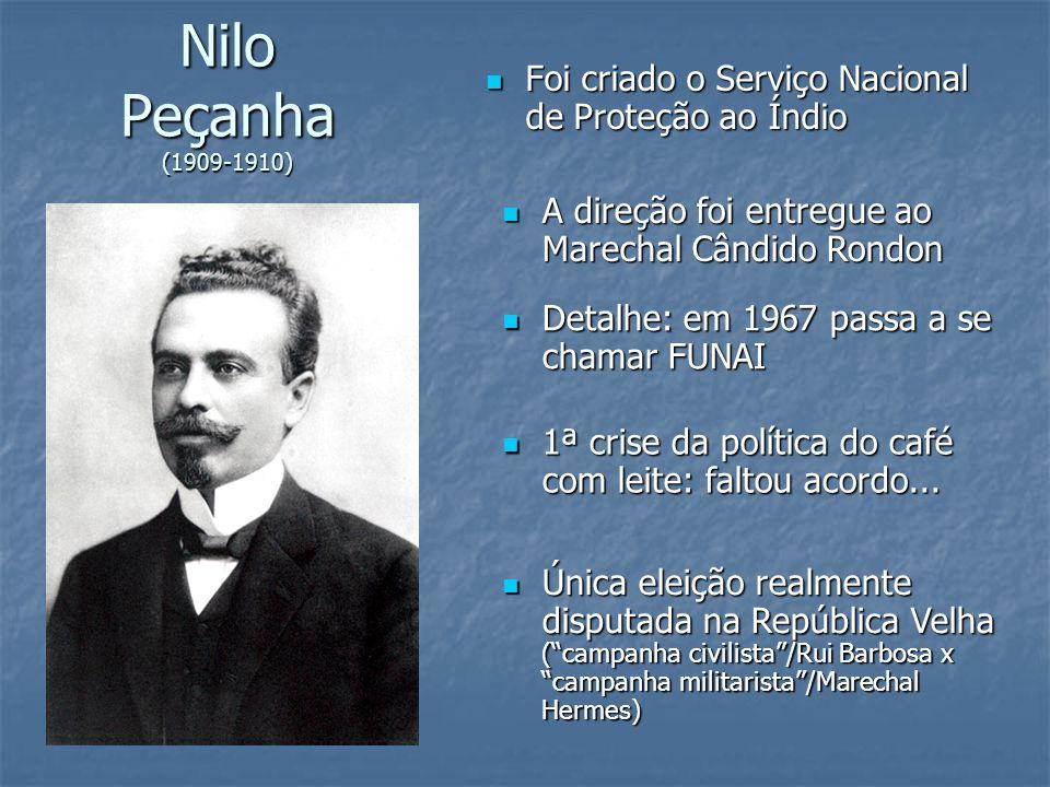 Nilo Peçanha (1909-1910) Foi criado o Serviço Nacional de Proteção ao Índio Foi criado o Serviço Nacional de Proteção ao Índio A direção foi entregue