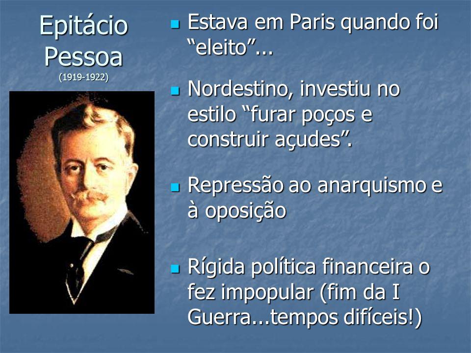 Epitácio Pessoa (1919-1922) Estava em Paris quando foi eleito... Estava em Paris quando foi eleito... Nordestino, investiu no estilo furar poços e con
