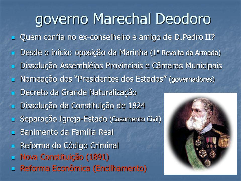 governo Marechal Deodoro governo Marechal Deodoro Quem confia no ex-conselheiro e amigo de D.Pedro II? Quem confia no ex-conselheiro e amigo de D.Pedr