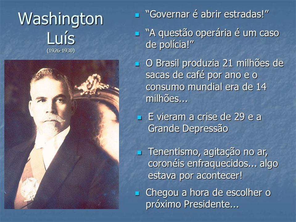 Washington Luís (1926-1930) Governar é abrir estradas! Governar é abrir estradas! A questão operária é um caso de polícia! A questão operária é um cas
