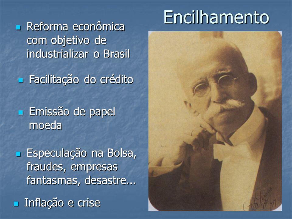 Encilhamento Reforma econômica com objetivo de industrializar o Brasil Reforma econômica com objetivo de industrializar o Brasil Facilitação do crédit