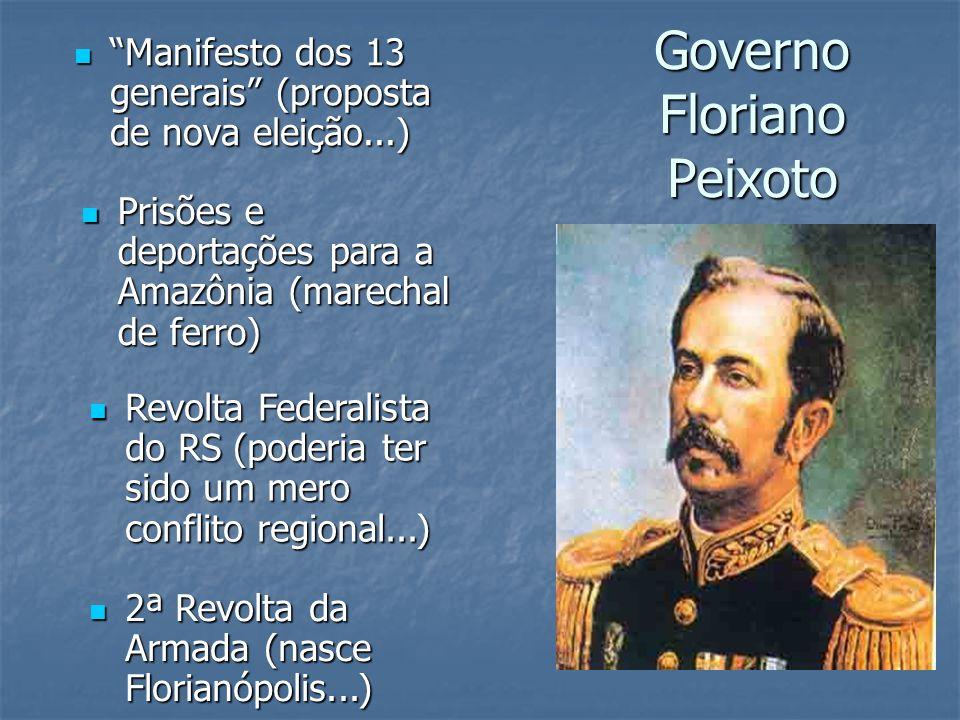 Governo Floriano Peixoto Manifesto dos 13 generais (proposta de nova eleição...) Manifesto dos 13 generais (proposta de nova eleição...) Prisões e dep