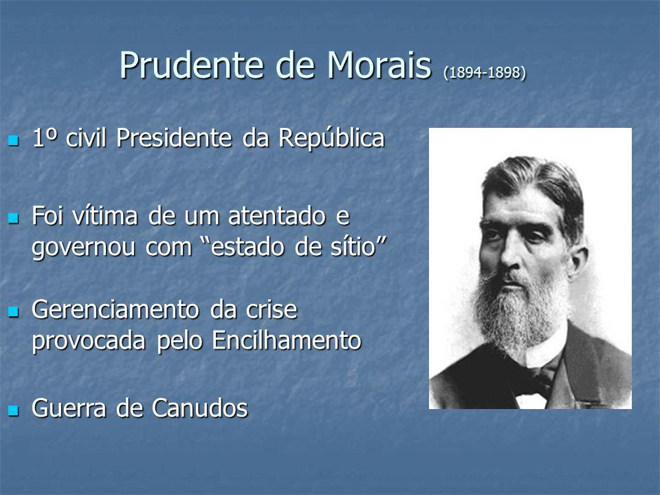 Prudente de Morais (1894-1898) 1º civil Presidente da República 1º civil Presidente da República Foi vítima de um atentado e governou com estado de sí