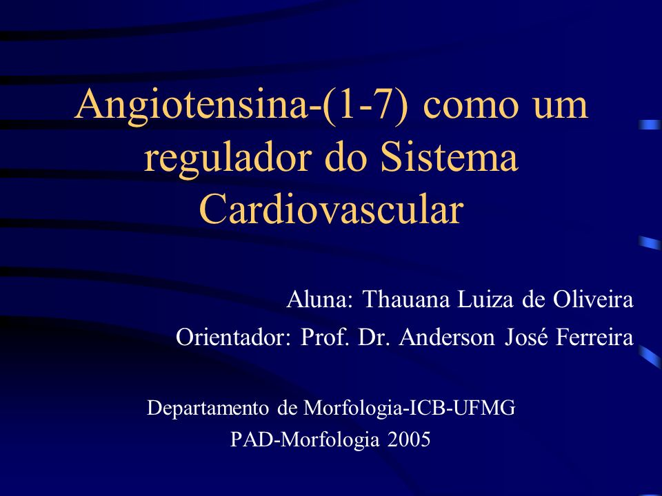 Angiotensina-(1-7) como um regulador do Sistema Cardiovascular Aluna: Thauana Luiza de Oliveira Orientador: Prof.