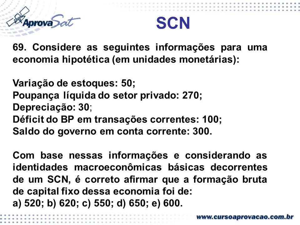 69. Considere as seguintes informações para uma economia hipotética (em unidades monetárias): Variação de estoques: 50; Poupança líquida do setor priv