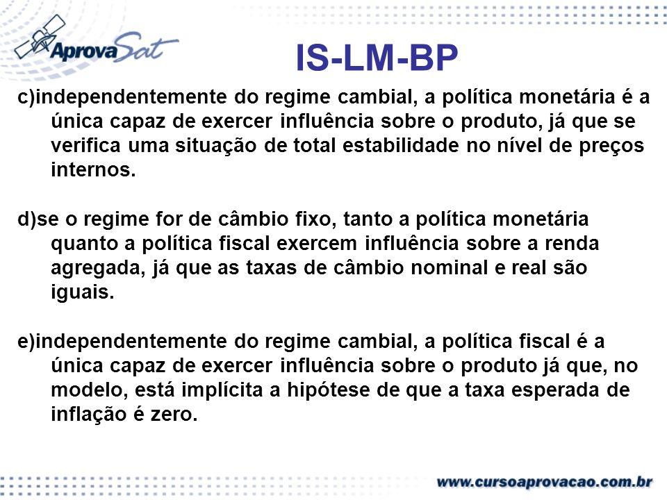 IS-LM-BP c)independentemente do regime cambial, a política monetária é a única capaz de exercer influência sobre o produto, já que se verifica uma sit