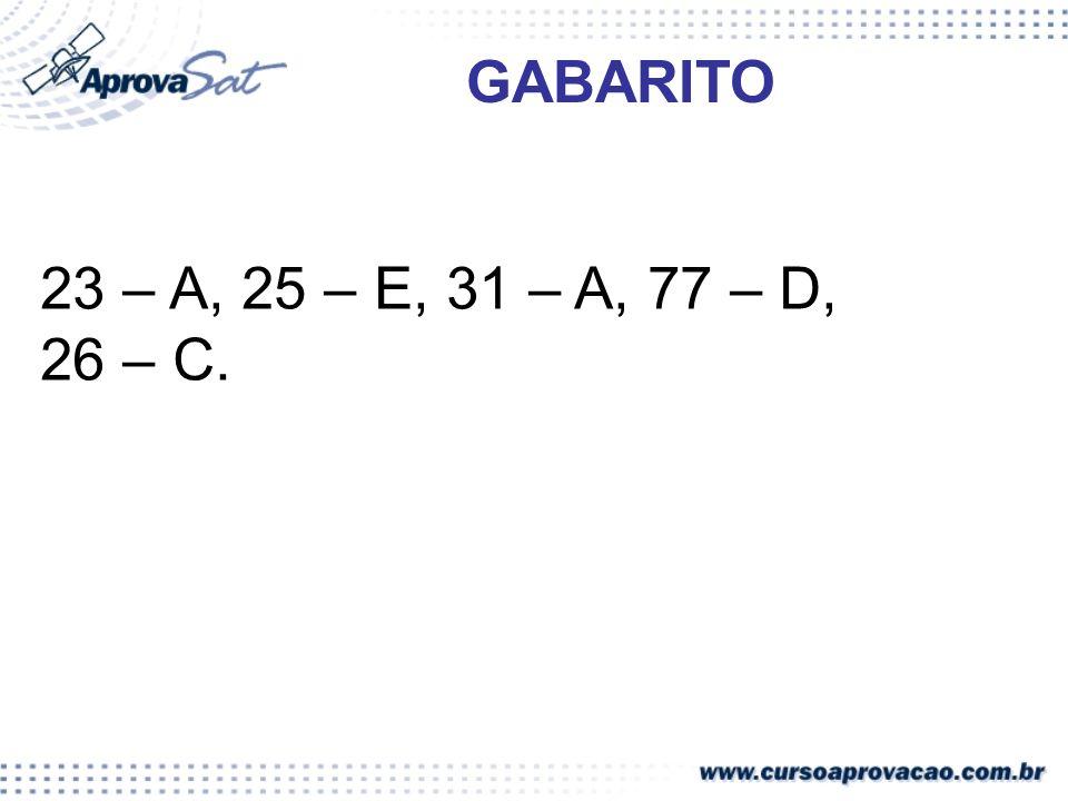 23 – A, 25 – E, 31 – A, 77 – D, 26 – C. GABARITO
