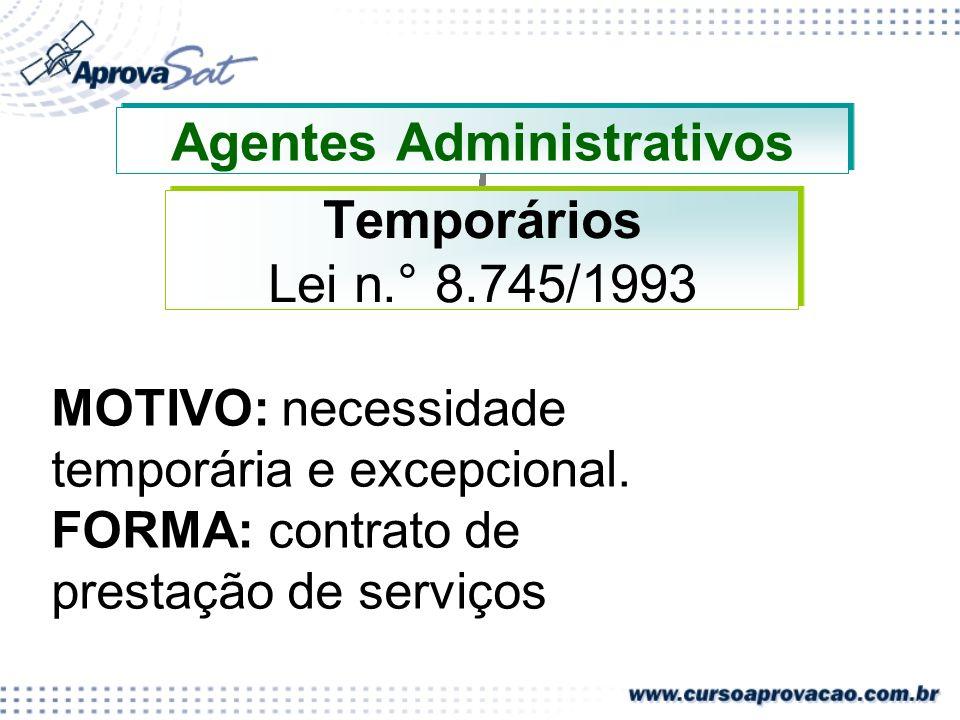 Agentes Administrativos Temporários Lei n.° 8.745/1993 MOTIVO: necessidade temporária e excepcional. FORMA: contrato de prestação de serviços