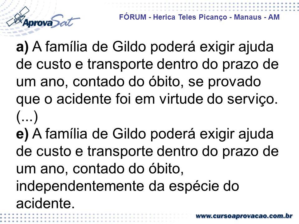 a) A família de Gildo poderá exigir ajuda de custo e transporte dentro do prazo de um ano, contado do óbito, se provado que o acidente foi em virtude do serviço.