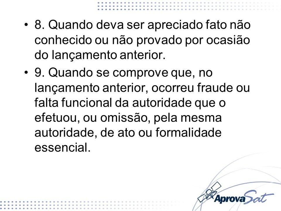 Prazo: A revisão do lançamento só pode ser iniciada enquanto não extinto o direito da Fazenda Pública.