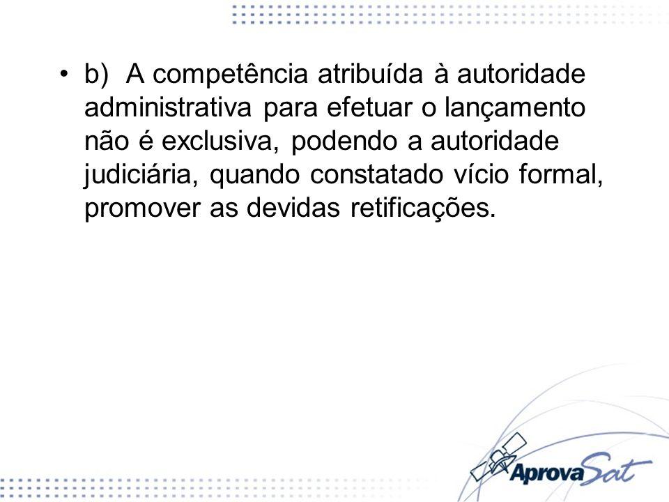 c)A atividade administrativa de lançamento é vinculada e obrigatória, não restando à autoridade administrativa possibilidade de análise quanto à conveniência e oportunidade do ato.
