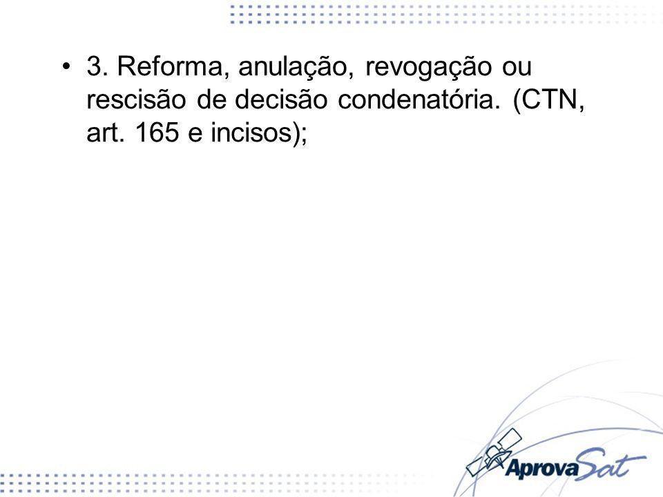 3. Reforma, anulação, revogação ou rescisão de decisão condenatória. (CTN, art. 165 e incisos);