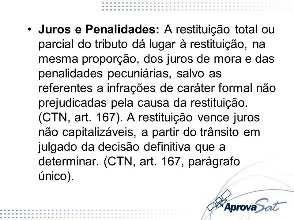 Juros e Penalidades: A restituição total ou parcial do tributo dá lugar à restituição, na mesma proporção, dos juros de mora e das penalidades pecuniá