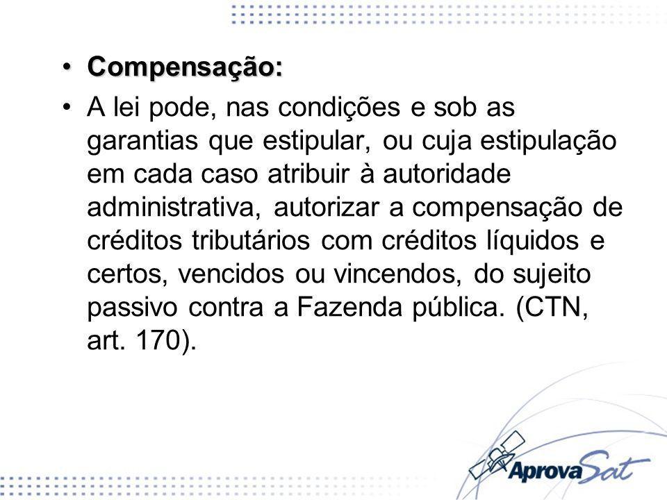 Compensação:Compensação: A lei pode, nas condições e sob as garantias que estipular, ou cuja estipulação em cada caso atribuir à autoridade administra