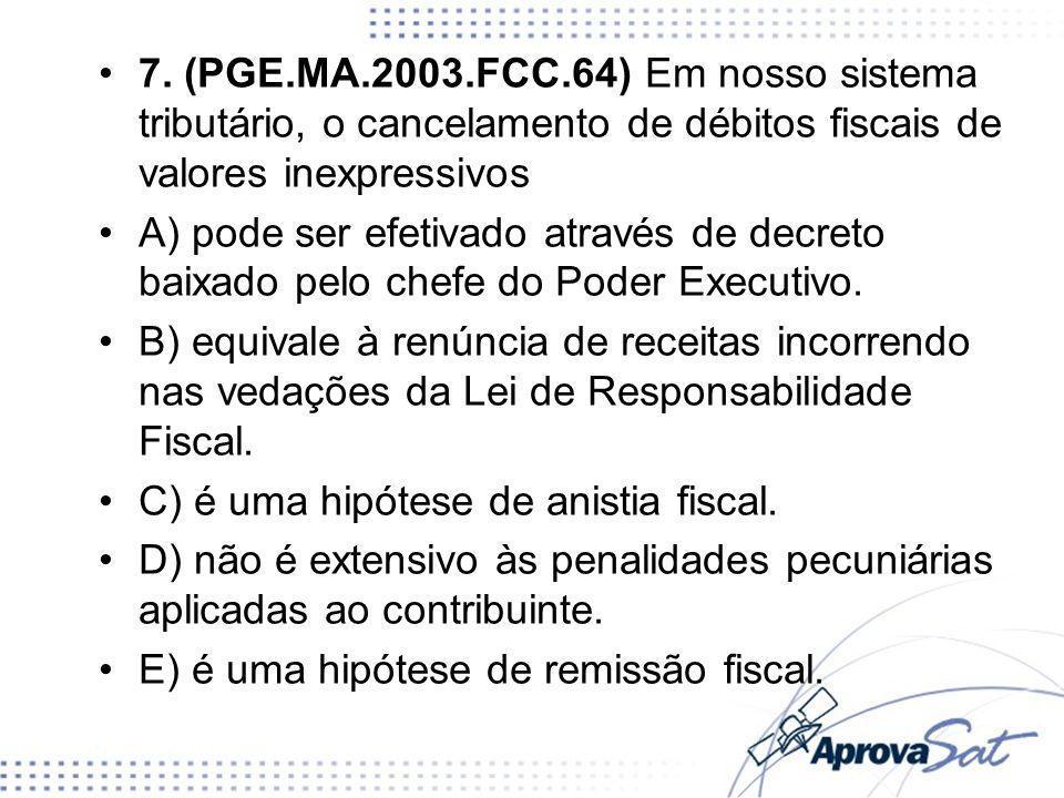 7. (PGE.MA.2003.FCC.64) Em nosso sistema tributário, o cancelamento de débitos fiscais de valores inexpressivos A) pode ser efetivado através de decre