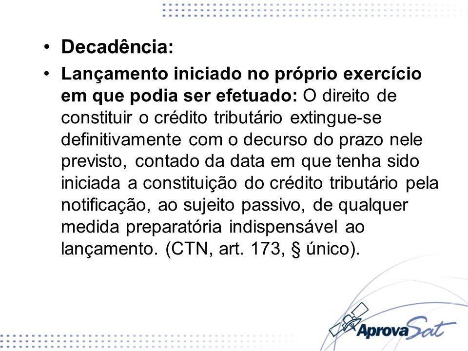 Decadência: Lançamento iniciado no próprio exercício em que podia ser efetuado: O direito de constituir o crédito tributário extingue-se definitivamen