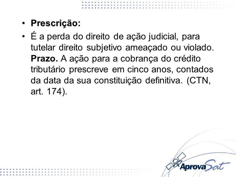 Prescrição:Prescrição: É a perda do direito de ação judicial, para tutelar direito subjetivo ameaçado ou violado. Prazo. A ação para a cobrança do cré