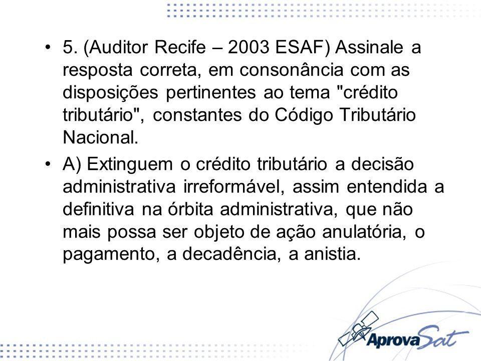 5. (Auditor Recife – 2003 ESAF) Assinale a resposta correta, em consonância com as disposições pertinentes ao tema