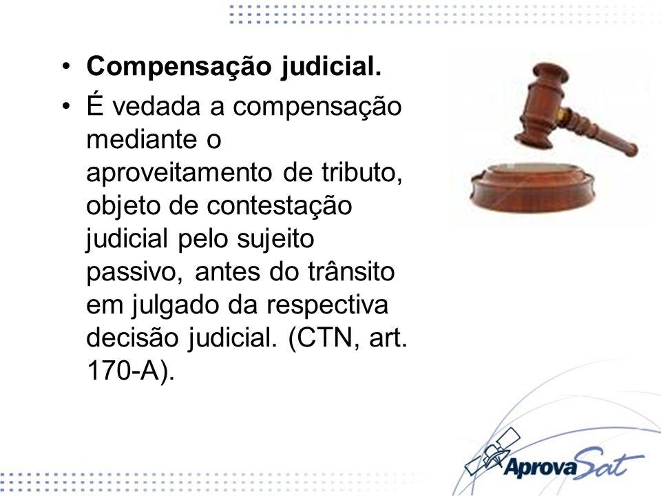 Compensação judicial. É vedada a compensação mediante o aproveitamento de tributo, objeto de contestação judicial pelo sujeito passivo, antes do trâns
