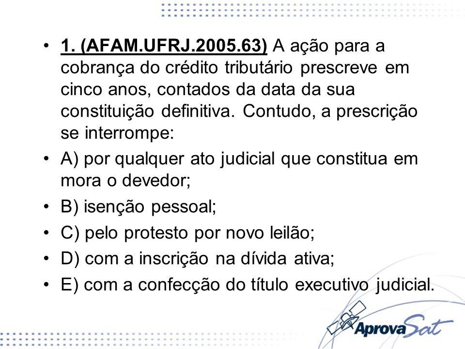 1. (AFAM.UFRJ.2005.63) A ação para a cobrança do crédito tributário prescreve em cinco anos, contados da data da sua constituição definitiva. Contudo,