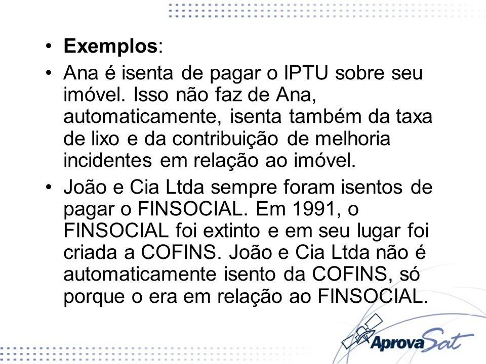 Exemplos: Ana é isenta de pagar o IPTU sobre seu imóvel. Isso não faz de Ana, automaticamente, isenta também da taxa de lixo e da contribuição de melh