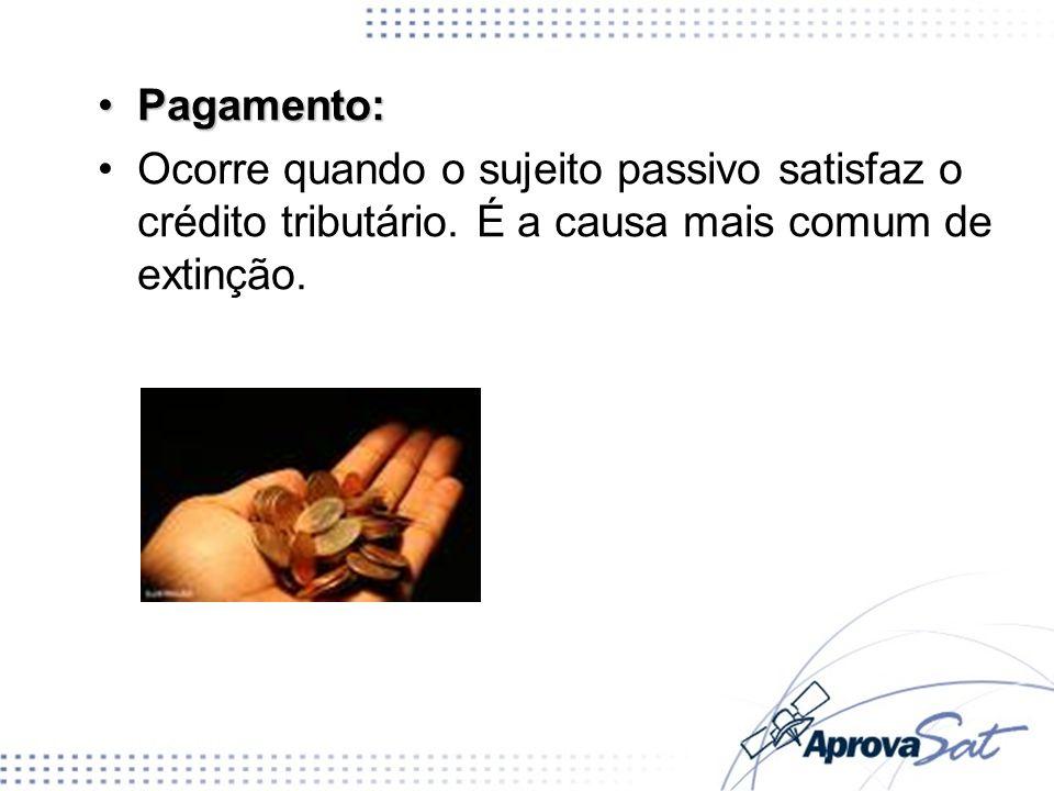 Pagamento:Pagamento: Ocorre quando o sujeito passivo satisfaz o crédito tributário. É a causa mais comum de extinção.
