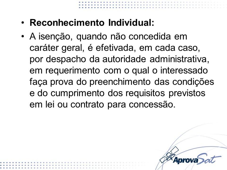 Reconhecimento Individual: A isenção, quando não concedida em caráter geral, é efetivada, em cada caso, por despacho da autoridade administrativa, em