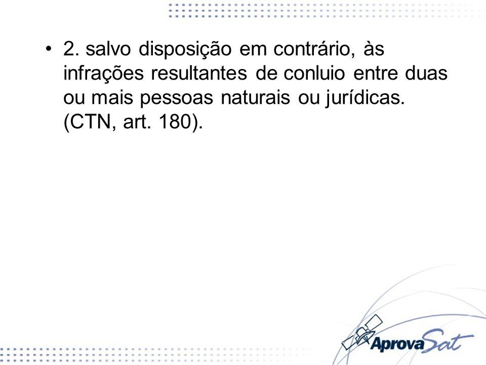 2. salvo disposição em contrário, às infrações resultantes de conluio entre duas ou mais pessoas naturais ou jurídicas. (CTN, art. 180).