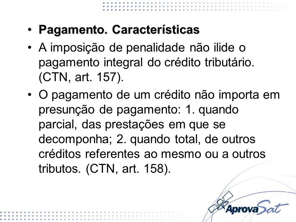 Pagamento. CaracterísticasPagamento. Características A imposição de penalidade não ilide o pagamento integral do crédito tributário. (CTN, art. 157).