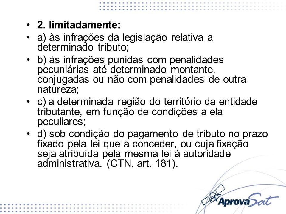 2. limitadamente: a) às infrações da legislação relativa a determinado tributo; b) às infrações punidas com penalidades pecuniárias até determinado mo