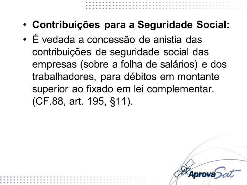 Contribuições para a Seguridade Social: É vedada a concessão de anistia das contribuições de seguridade social das empresas (sobre a folha de salários