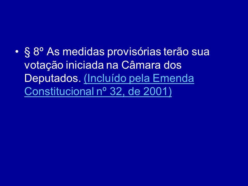 § 8º As medidas provisórias terão sua votação iniciada na Câmara dos Deputados.