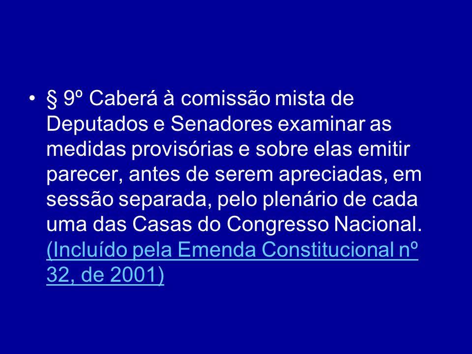 § 9º Caberá à comissão mista de Deputados e Senadores examinar as medidas provisórias e sobre elas emitir parecer, antes de serem apreciadas, em sessão separada, pelo plenário de cada uma das Casas do Congresso Nacional.