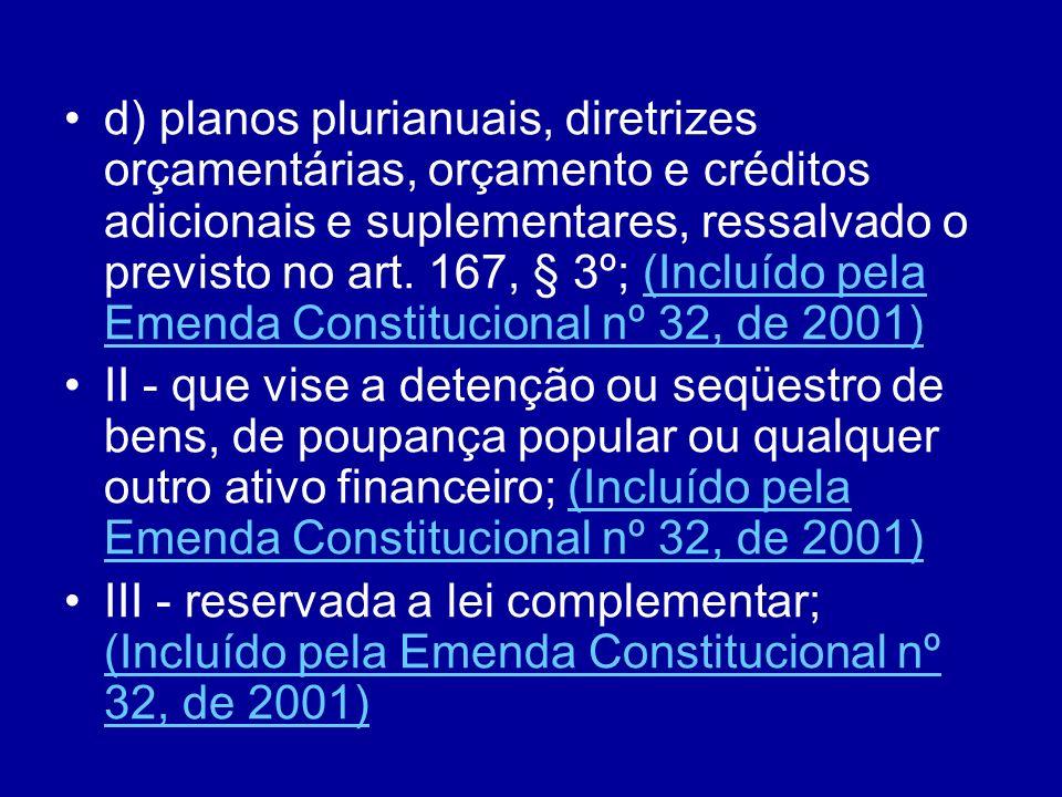 d) planos plurianuais, diretrizes orçamentárias, orçamento e créditos adicionais e suplementares, ressalvado o previsto no art.