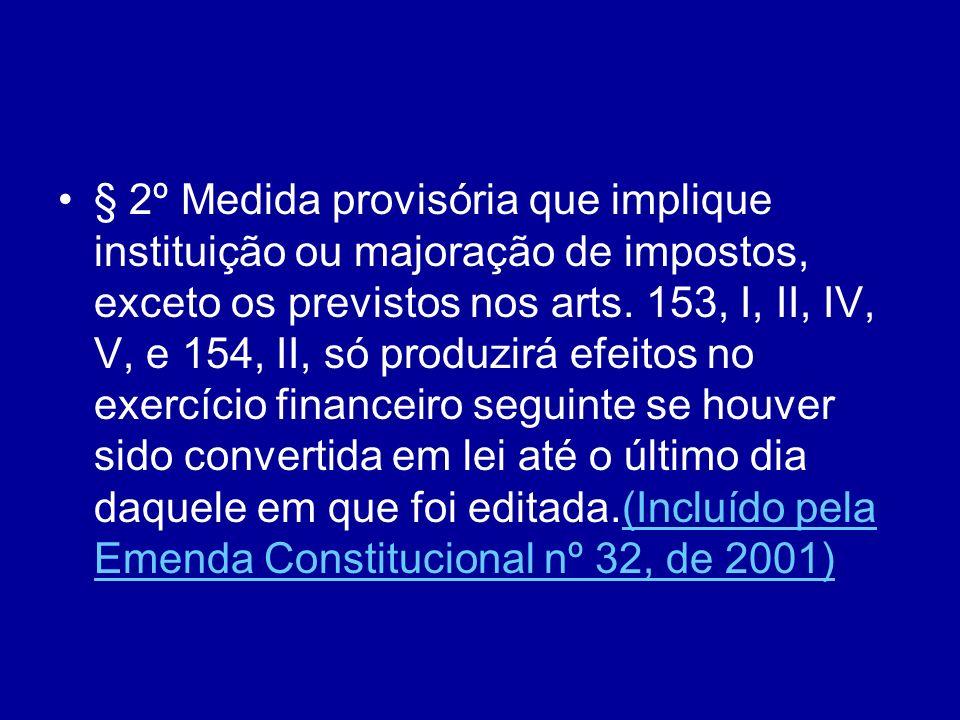 § 2º Medida provisória que implique instituição ou majoração de impostos, exceto os previstos nos arts.