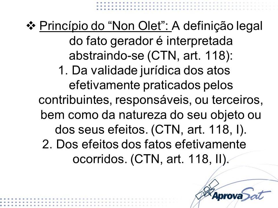 Princípio do Non Olet: A definição legal do fato gerador é interpretada abstraindo-se (CTN, art. 118): 1.Da validade jurídica dos atos efetivamente pr