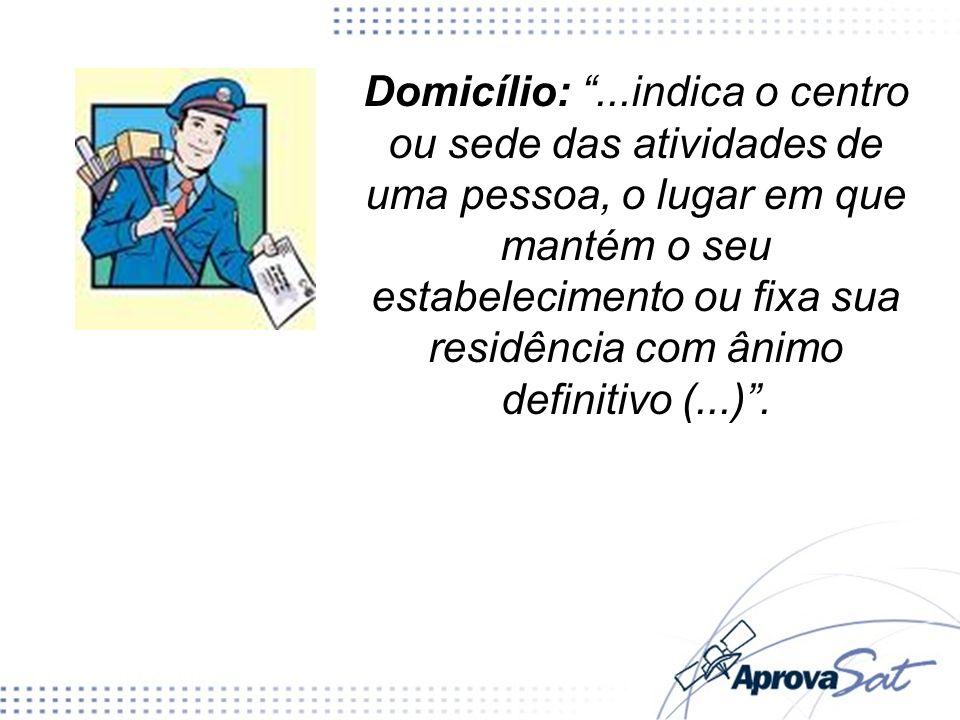 Domicílio:...indica o centro ou sede das atividades de uma pessoa, o lugar em que mantém o seu estabelecimento ou fixa sua residência com ânimo defini